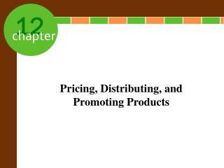 Pricing, Distributing, and Promoting Products