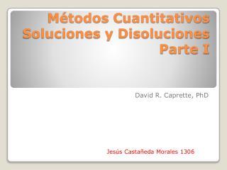 Métodos  C uantitativos Soluciones y Disoluciones  Parte I