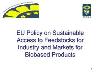 EU Policy on Sustainable  A ccess to  Feedstocks  for Industry and Markets for Biobased Products