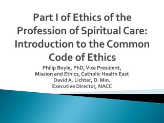 Part I of Ethics of the Profession of Spiritual Care: Introduction to the Common Code  of  Ethics