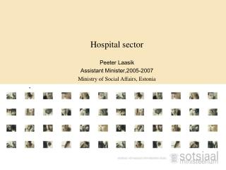 Hospital sector Peeter Laasik Assistant Minister,2005-2007 Ministry of Social Affairs, Estonia