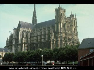Amiens Cathedral – Amiens, France, constructed 1220-1269 CE
