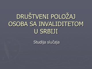 DRUŠTVENI POLOŽAJ OSOBA SA INVALIDITETOM U SRBIJI