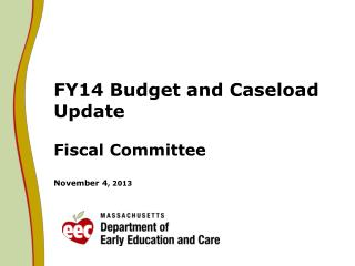 FY14 Budget and Caseload Update  Fiscal Committee November 4 , 2013