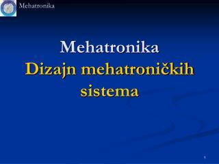 Mehatronika Dizajn mehatroničkih sistema