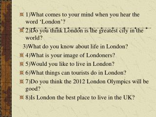 1)What comes to your mind when you hear the word 'London'?