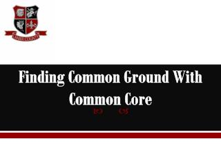 Finding Common Ground With Common  Core