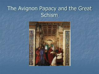 The Avignon Papacy and the Great Schism