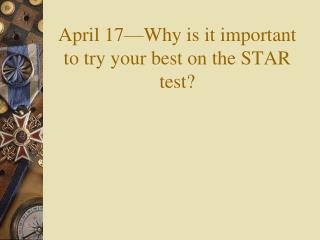 April 17—Why is it important to try your best on the STAR test?