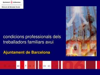 Condicions professionals dels treballadors familiars avui  Ajuntament de Barcelona