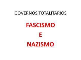 GOVERNOS TOTALITÁRIOS