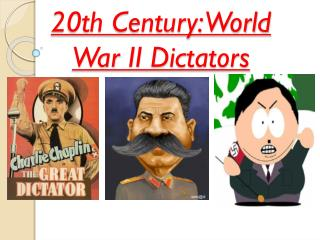 20th Century: World War  II Dictators