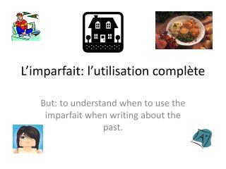 L'imparfait :  l'utilisation complète