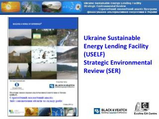 Ukraine Sustainable Energy Lending Facility (USELF) Strategic Environmental Review (SER)