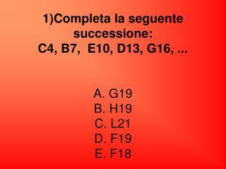 Risposta corretta D. Sequenza letterale: CBEDGF Sequenza numerica:  4 7=4+3 10=7+3 13=10+3 16=13+3
