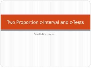 Two Proportion z-Interval and z-Tests