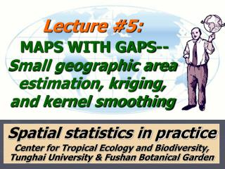 Lecture #5: MAPS WITH GAPS-- Small geographic area estimation, kriging, and kernel smoothing