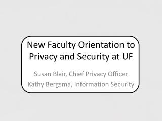 New Faculty Orientation to  Privacy and Security at UF