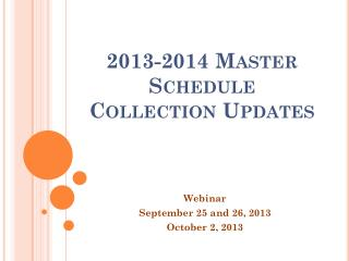2013-2014 Master Schedule Collection Updates