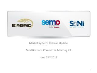 Market Systems Release Update Modifications Committee Meeting 49  June 13 th  2013