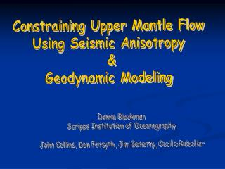 Constraining Upper Mantle Flow Using Seismic Anisotropy  & Geodynamic Modeling