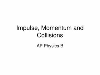Impulse, Momentum and Collisions