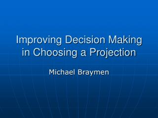 Improving Decision Making in Choosing a Projection