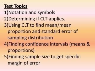 Test Topics Notation and symbols  Determining if CLT applies.