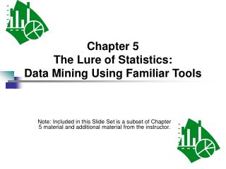 Chapter 5 The Lure of Statistics: Data Mining Using Familiar Tools