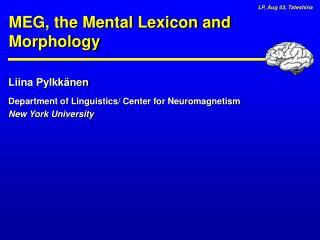 Liina Pylkkänen Department of Linguistics/ Center for Neuromagnetism New York University
