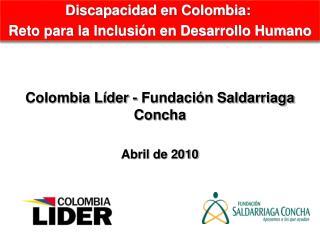 Colombia Líder - Fundación Saldarriaga Concha Abril de 2010