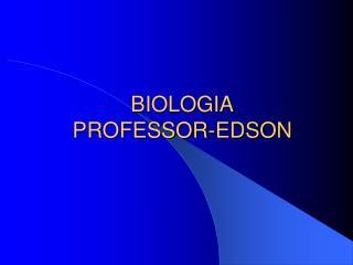 BIOLOGIA  PROFESSOR-EDSON