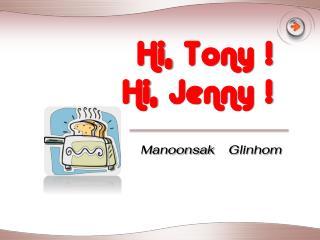 Hi,  Tony !  Hi ,  Jenny !