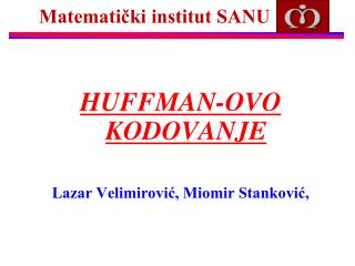 HUFFMAN-OVO KODOVANJE Lazar Velimirović, Miomir Stanković,