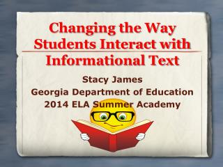 Changing the Way Students Interact with Informational Text
