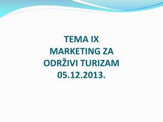 TEMA IX MARKETING ZA  ODRŽIVI TURIZAM 05.12.2013.