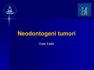 Neodontogeni tumori  Tade Tadić