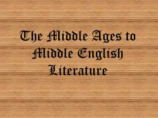 The Middle Ages to Middle English Literature