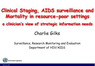 Charlie Gilks Surveillance, Research Monitoring and Evaluation Department of HIV/AIDS