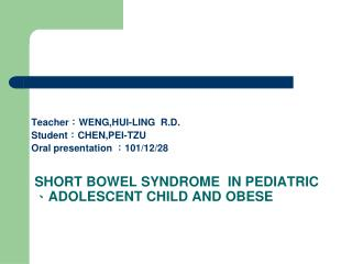 SHORT BOWEL SYNDROME  IN PEDIATRIC 、 ADOLESCENT CHILD AND OBESE