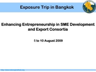 Enhancing Entrepreneurship in SME Development and Export Consortia  5  to 10 August 2009