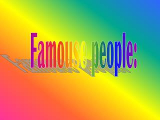Famouse people: