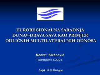 EUROREGIONALNA SARADNJA  DUNAV-DRAVA-SAVA KAO PRIMJER  ODLIČNIH MULTILATERALNIH ODNOSA