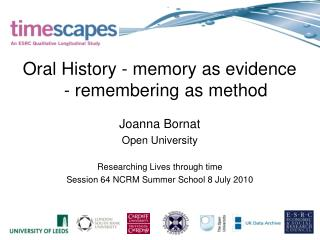 Oral History - memory as evidence - remembering as method Joanna Bornat  Open University