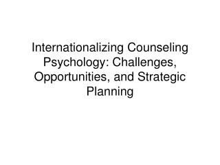 Internationalizing Counseling Psychology: Challenges, Opportunities, and Strategic Planning