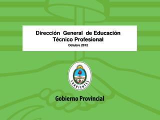 Dirección   General  de Educación Técnico Profesional Octubre 2012