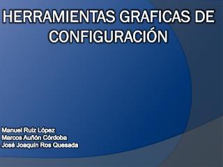HERRAMIENTAS GRAFICAS DE CONFIGURACI�N
