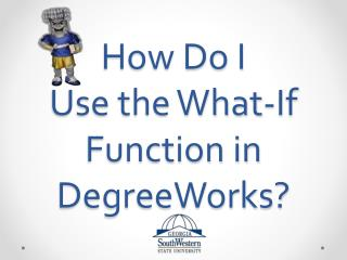 How Do I  Use the What-If Function in DegreeWorks?