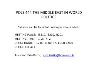 POLS 444  THE MIDDLE EAST IN WORLD POLITICS Syllabus can be found at:   pols.boun.tr