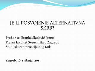 JE LI POSVOJENJE ALTERNATIVNA SKRB? Prof.dr.sc. Branka  Sladović Franz